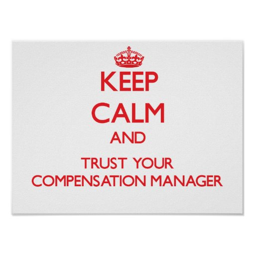 Keep Calm and Trust Your Compensation Manager Posters