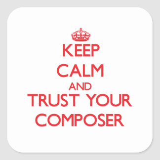 Keep Calm and Trust Your Composer Square Sticker