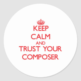 Keep Calm and Trust Your Composer Round Sticker