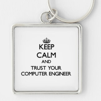 Keep Calm and Trust Your Computer Engineer Key Chains