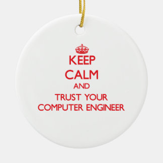 Keep Calm and Trust Your Computer Engineer Ornament