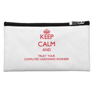 Keep Calm and trust your Computer Hardware Enginee Makeup Bags