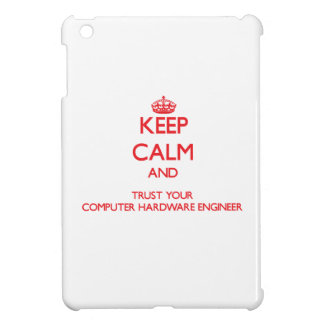 Keep Calm and trust your Computer Hardware Enginee iPad Mini Case