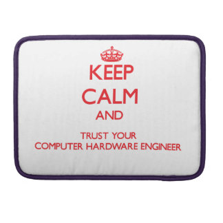 Keep Calm and trust your Computer Hardware Enginee Sleeves For MacBook Pro