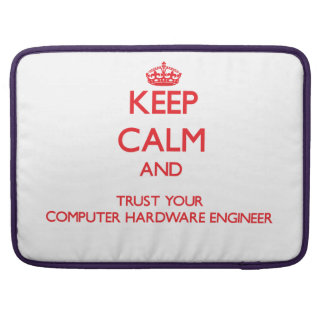 Keep Calm and trust your Computer Hardware Enginee Sleeve For MacBook Pro