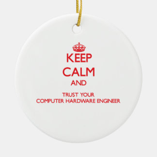 Keep Calm and Trust Your Computer Hardware Enginee Christmas Tree Ornament