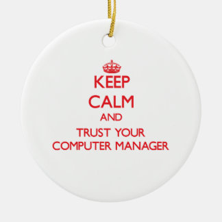 Keep Calm and Trust Your Computer Manager Christmas Ornaments