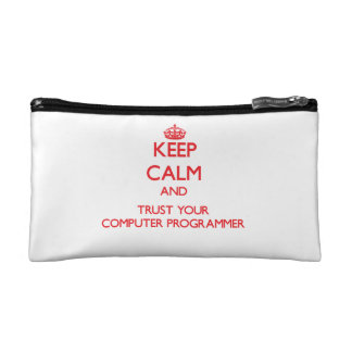 Keep Calm and trust your Computer Programmer Makeup Bags