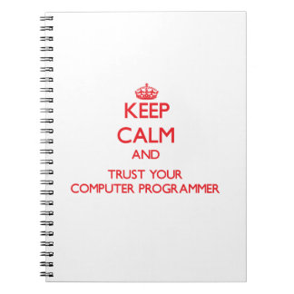 Keep Calm and Trust Your Computer Programmer Note Books
