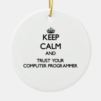 Keep Calm and Trust Your Computer Programmer Ornament