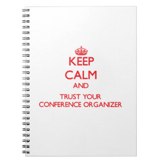 Keep Calm and Trust Your Conference Organizer Spiral Note Book
