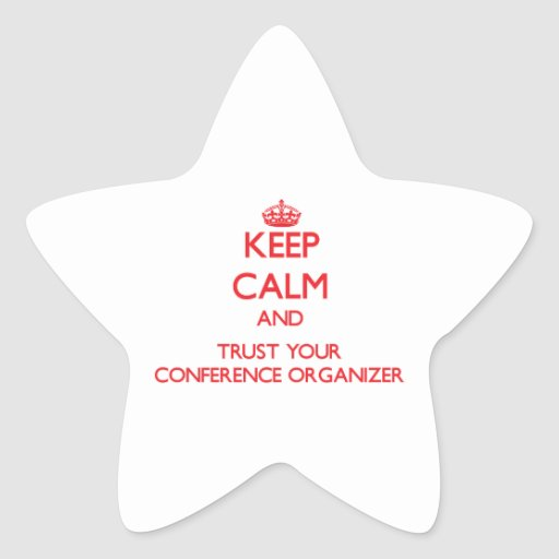 Keep Calm and Trust Your Conference Organizer Star Stickers
