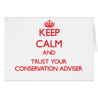 Keep Calm and Trust Your Conservation Adviser Greeting Card