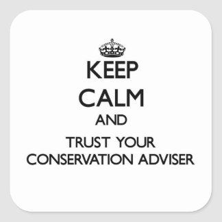Keep Calm and Trust Your Conservation Adviser Square Sticker