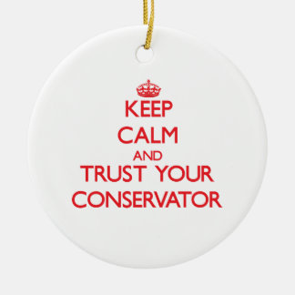 Keep Calm and Trust Your Conservator Christmas Ornament