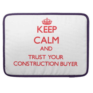 Keep Calm and trust your Construction Buyer Sleeve For MacBook Pro
