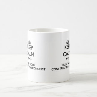 Keep Calm and Trust Your Construction Economist Classic White Coffee Mug