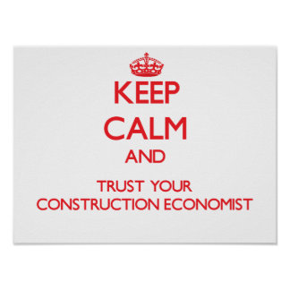 Keep Calm and Trust Your Construction Economist Posters