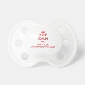 Keep Calm and trust your Construction Manager Baby Pacifiers