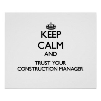 Keep Calm and Trust Your Construction Manager Print