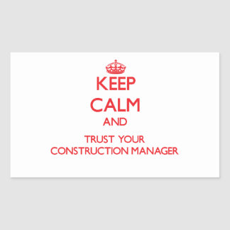 Keep Calm and Trust Your Construction Manager Rectangular Sticker