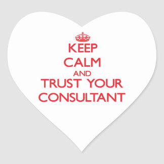 Keep Calm and Trust Your Consultant Heart Sticker
