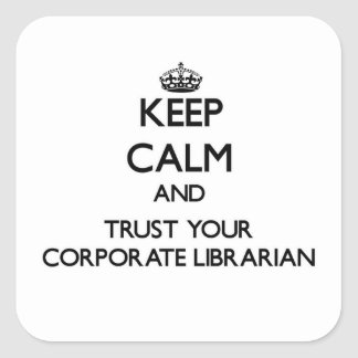 Keep Calm and Trust Your Corporate Librarian Sticker