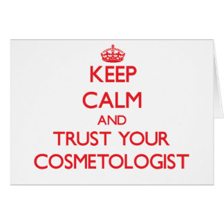 Keep Calm and Trust Your Cosmetologist Greeting Card