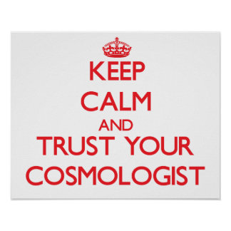 Keep Calm and Trust Your Cosmologist Poster
