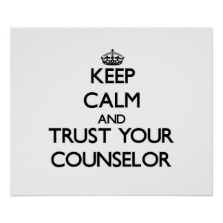 Keep Calm and Trust Your Counselor Poster