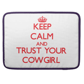 Keep Calm and trust your Cowgirl Sleeve For MacBook Pro