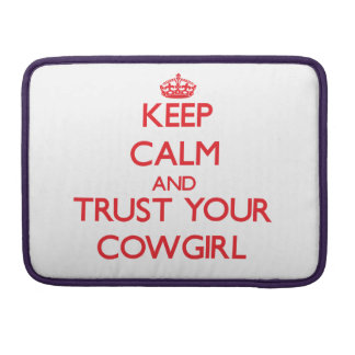 Keep Calm and trust your Cowgirl MacBook Pro Sleeve