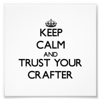 Keep Calm and Trust Your Crafter Photo Print