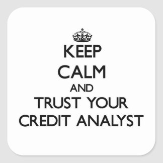 Keep Calm and Trust Your Credit Analyst Square Sticker