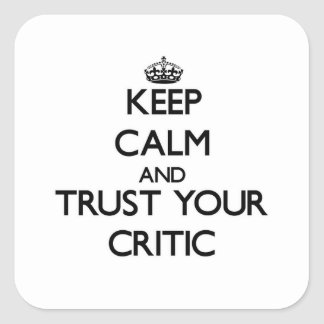 Keep Calm and Trust Your Critic Square Sticker