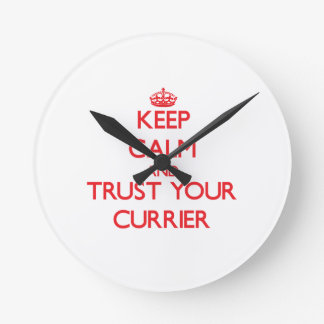 Keep Calm and Trust Your Currier Round Clock