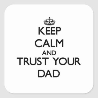 Keep Calm and Trust  your Dad Square Stickers