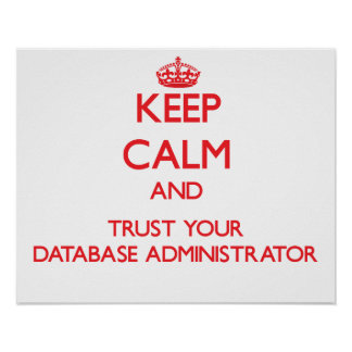 Keep Calm and Trust Your Database Administrator Posters