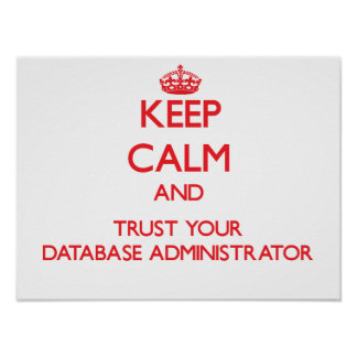 Keep Calm and Trust Your Database Administrator Poster