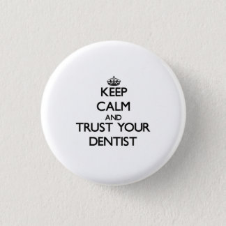 Keep Calm and Trust Your Dentist Pinback Button