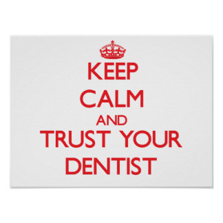 Keep Calm and Trust Your Dentist Poster