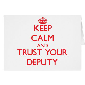 Keep Calm and Trust Your Deputy Greeting Card
