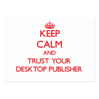 Keep Calm and Trust Your Desktop Publisher Business Cards