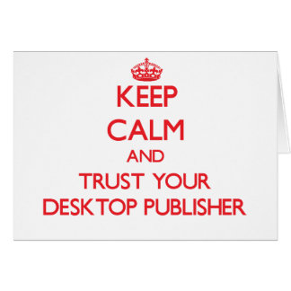 Keep Calm and Trust Your Desktop Publisher Greeting Card