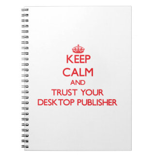 Keep Calm and Trust Your Desktop Publisher Notebook