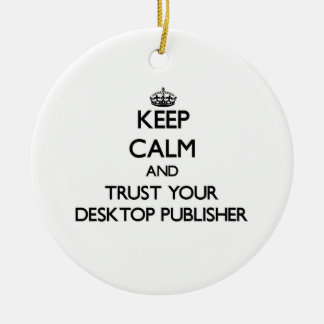 Keep Calm and Trust Your Desktop Publisher Ornaments