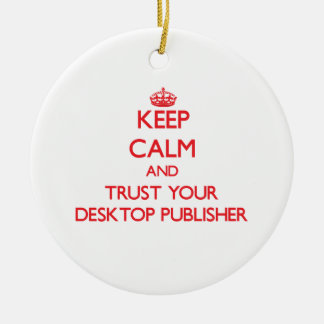 Keep Calm and Trust Your Desktop Publisher Christmas Tree Ornament