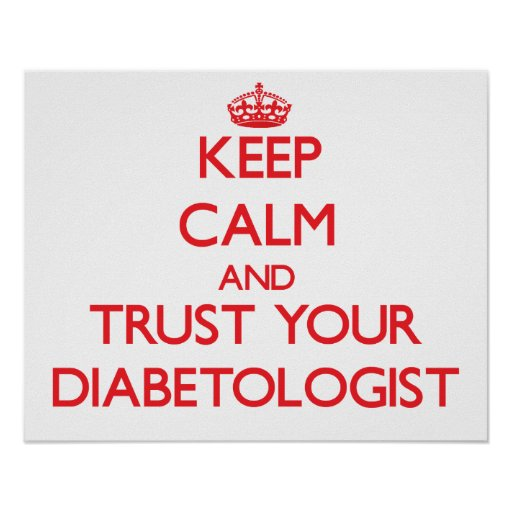 Keep Calm and Trust Your Diabetologist Posters