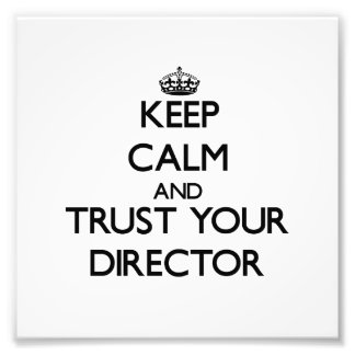 Keep Calm and Trust Your Director Photographic Print