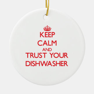Keep Calm and Trust Your Dishwasher Ceramic Ornament